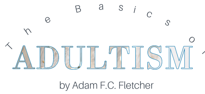 The Basics of Adultism by Adam F.C. Fletcher