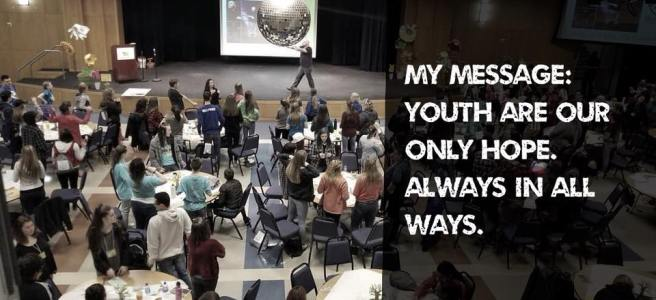 """My Message: Youth are our only hope, always and in all ways."" - Adam Fletcher"