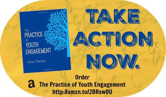 TAKE ACTION NOW. Order The Practice of Youth Engagement by Adam Fletcher at Amazon.com.