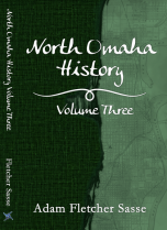 North Omaha History: Volume Three by Adam Fletcher Sasse