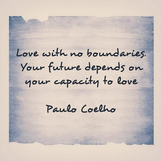 """""""Love with no boundaries. Your future depends on your capacity to love."""" - Paulo Coelho"""