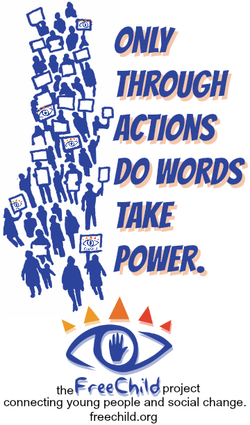 """Only through actions do words take power"" is The Freechild Project motto."