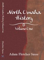 North Omaha History: Volume One by Adam Fletcher Sasse