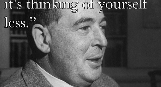 "CS Lewis ""Humility is not thinking less of yourself, it's thinking of yourself less."""